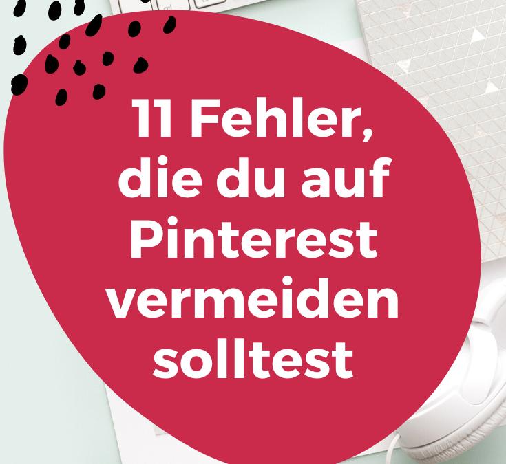 11 Fehler, die du beim Pinterest Marketing vermeiden solltest